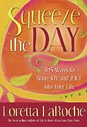 Squeeze the Day: 365 Ways to Bring Joy and Juice Into Your Life by Loretta Laroche