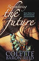 Remembering the Future: The Path to Recovering Intuition by Colette Baron-Reid