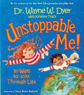 Unstoppable Me!: 10 Ways to Soar Through Life by Wayne W. Dyer