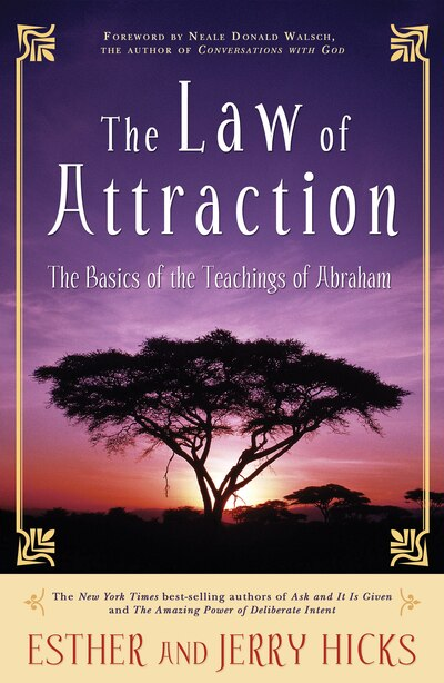 The Law of Attraction: The Basics Of The Teachings Of Abraham® by Esther Hicks