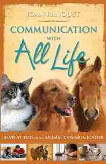 Communication With All Life: Revelations Of An Animal Communicator by Joan Ranquet