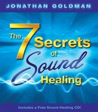 The 7 Secrets Of Sound Healing: Includes a FREE Sound Healing CD!