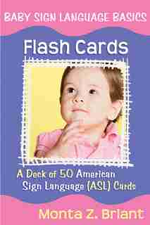 Baby Sign Language Flash Cards: A Deck Of 50 American Sign Language (asl) Cards by Monta Z. Briant