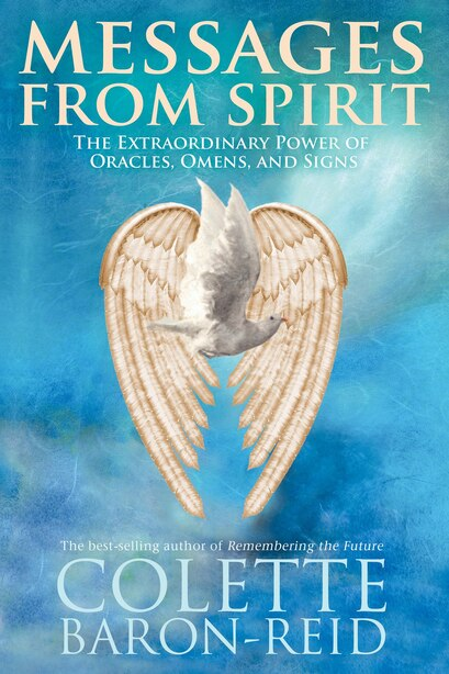 Messages From Spirit: The Extraordinary Power Of Oracles, Omens, And Signs by Colette Baron-reid