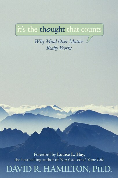 It's the Thought That Counts: Why Mind Over Matter Really Works by David R. Hamilton