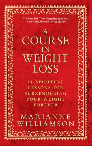 A Course In Weight Loss 21 Spiritual Lessons For Surrendering Your