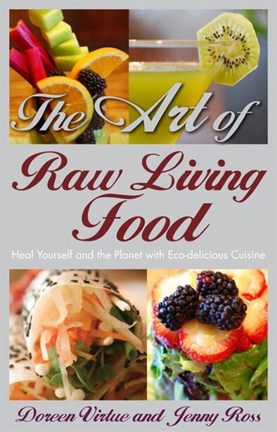 The Art of Raw Living Food: Heal Yourself and the Planet with Eco-delicious Cuisine by Doreen Virtue