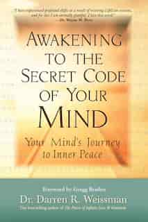 Awakening to the Secret Code of Your Mind: Your Mind's Journey to Inner Peace by Darren R. Weissman