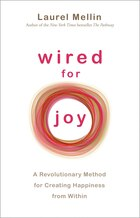 Wired for Joy!: A Revolutionary Method for Creating Happiness From Within