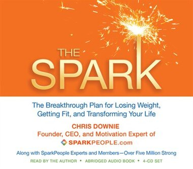 The Spark: The Breakthrough Plan For Losing Weight, Getting Fit, And Transforming Your Life by Chris Downie