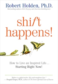 Shift Happens: How to Live an Inspired Life... Starting Right Now!