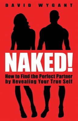Book Naked!: How to Find the Perfect Partner by Revealing Your True Self by David Wygant