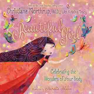 Beautiful Girl: Celebrating the Wonders of Your Body by Christiane Northrup