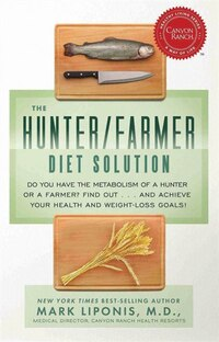 The Hunter/Farmer Diet Solution: Do You Have the Metabolism of a Hunter or a Farmer? Find Out…