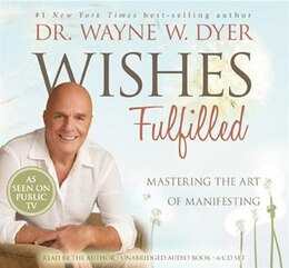 Book Wishes Fulfilled: Mastering the Art of Manifesting by Wayne W. Dyer