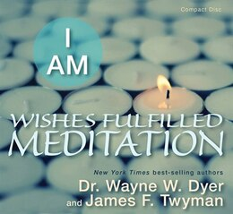 Book I AM Wishes Fulfilled Meditation by Wayne W. Dyer