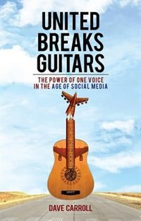 Book United Breaks Guitars: The Power of One Voice in the Age of Social Media by Dave Carroll