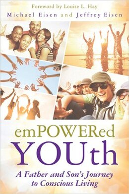 Book Empowered YOUth: A Father and Son's Journey to Conscious Living by Michael Eisen