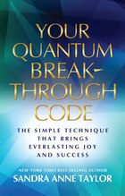 Your Quantum Breakthrough Code: The Simple Technique That Brings Everlasting Joy And Success