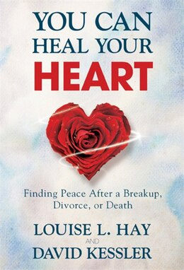 Book You Can Heal Your Heart: Finding Peace After a Breakup, Divorce, or Death by Louise Hay