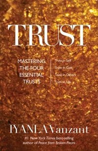 Trust: Mastering The 4 Essential Trusts: Trust In God, Trust In Yourself, Trust In Others, Trust In…