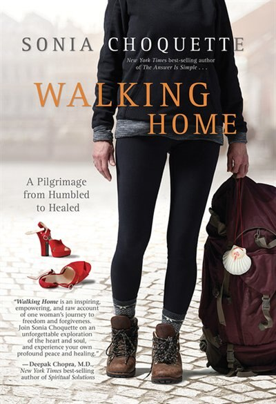 Walking Home: A Pilgrimage from Humbled to Healed by Sonia Choquette