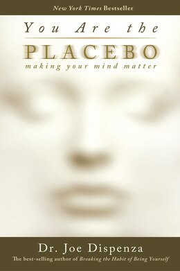 Book You Are the Placebo: Making Your Mind Matter by Joe Dispenza