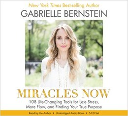 Book Miracles Now: 108 Life-Changing Tools for Less Stress, More Flow, and Finding Your True Purpose by Gabrielle Bernstein