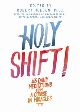 Book Holy Shift!: 365 Daily Meditations from A Course in Miracles by Robert Holden