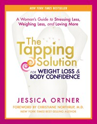 The Tapping Solution for Weight Loss & Body Confidence: A Woman's Guide to Stressing Less, Weighing…