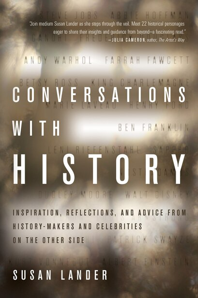 Conversations with History: Inspiration, Reflections, And Advice From History-makers And Celebrities On The Other Side by Susan Lander