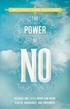 The Power of No: Because One Little Word Can Bring Health, Abundance, and Happiness