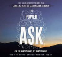 The Power Of Ask: Ask For What You Want, Get What You Want