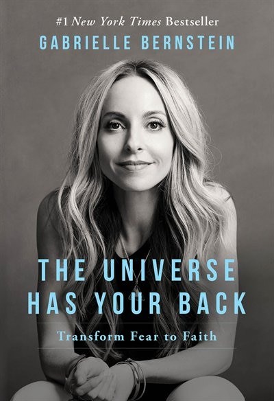The Universe Has Your Back: Transform Fear to Faith by Gabrielle Bernstein