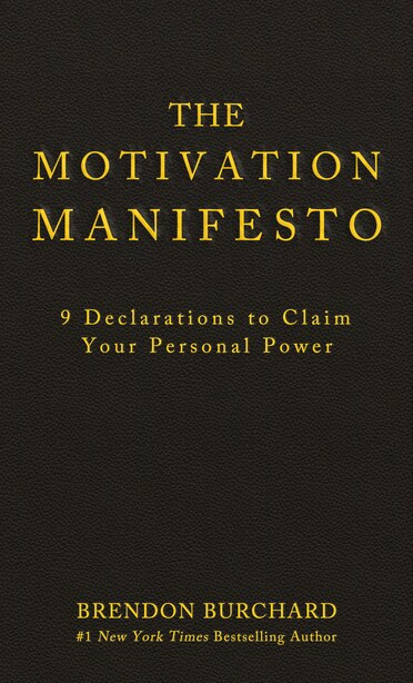 The Motivation Manifesto: 9 Declarations To Claim Your Personal Power by Brendon Burchard