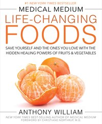 Medical Medium Life-changing Foods: Save Yourself And The Ones You Love With The Hidden Healing…