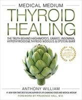 Medical Medium Thyroid Healing: The Truth Behind Hashimoto's, Graves', Insomnia, Hypothyroidism…