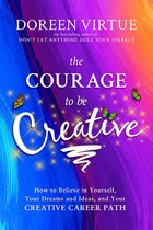 The Courage To Be Creative: How To Believe In Yourself, Your Dreams And Ideas, And Your Creative…