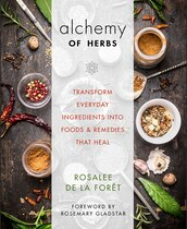 Book Alchemy Of Herbs: Transform Everyday Ingredients Into Foods And Remedies That Heal by Rosalee De La Foret