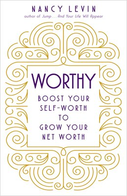 Book Worthy: Boost Your Self-worth To Grow Your Net Worth by Nancy Levin