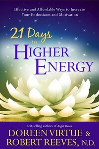 21 Days To Higher Energy: Effective And Affordable Ways To Increase Your Enthusiasm And Motivation