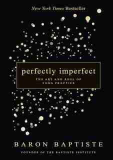 Perfectly Imperfect: The Art And Soul Of Yoga Practice by Baron Baptiste