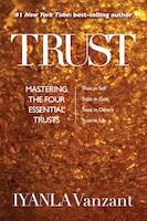 Trust: Mastering The Four Essential Trusts: Trust In Self, Trust In God, Trust In Others, Trust In…