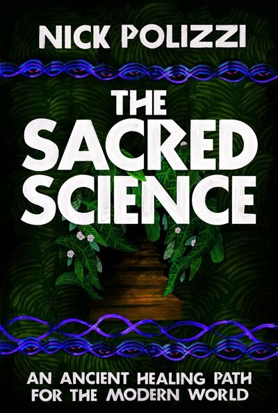 The Sacred Science: An Ancient Healing Path For The Modern World by Nick Polizzi