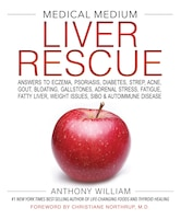 Medical Medium Liver Rescue: Answers To Eczema, Psoriasis, Diabetes, Strep, Acne, Gout, Bloating…