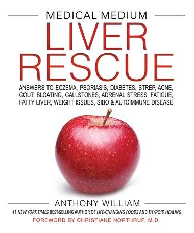 Anthony William Medical Medium Liver Rescue: Answers To Eczema, Psoriasis, Diabetes, Strep