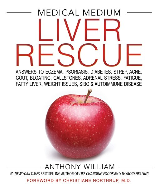 Medical Medium Liver Rescue: Answers To Eczema, Psoriasis, Diabetes, Strep, Acne, Gout, Bloating, Gallstones, Adrenal Stress, Fa by Anthony William