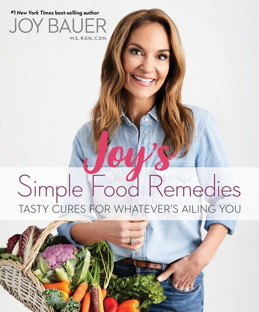 Joy's Simple Food Remedies: Tasty Cures For Whatever's Ailing You by Joy Bauer
