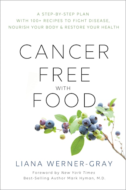 Cancer-free With Food: A Step-by-step Plan With 100+ Recipes To Fight Disease, Nourish Your Body & Restore Your Health by Liana Werner Gray