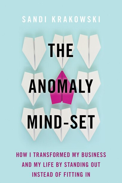 The Anomaly Mind-set: How I Transformed My Business And My Life By Standing Out Instead Of Fitting In by Sandi Krakowski